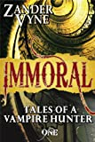 Immoral (Tales of a Vampire Hunter #1)