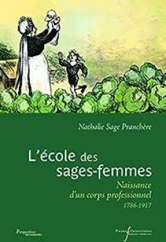L'école Des Sages Femmes : Naissance D'un Corps Professionnel (1786 1917)