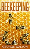 Beekeeping: The Ultimate Guide To Beekeeping
