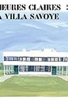 Livres Couvertures de Les Heures Claires De La Villa Savoye