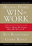 """Helping People Win at Work: A Business Philosophy Called """"Don't Mark My Paper, Help Me Get an A"""" (Leading at a Higher Level)"""