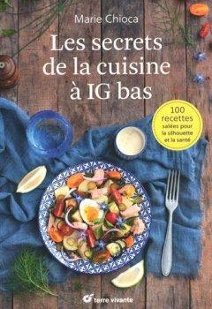 Livres Couvertures de Les secrets de la cuisine à IG bas : 100 recettes salées pour la silhouette et la santé
