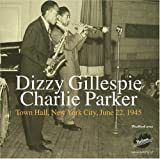 Dizzy Gillespie / Charlie Parker: Town Hall, New York City, June 22, 1945