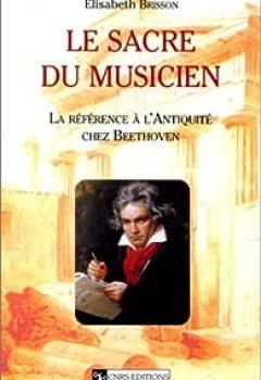 Télécharger Sacre Du Musicien : La Référence à L'Antiquité Chez Beethoven PDF eBook En Ligne Elisabeth Brisson