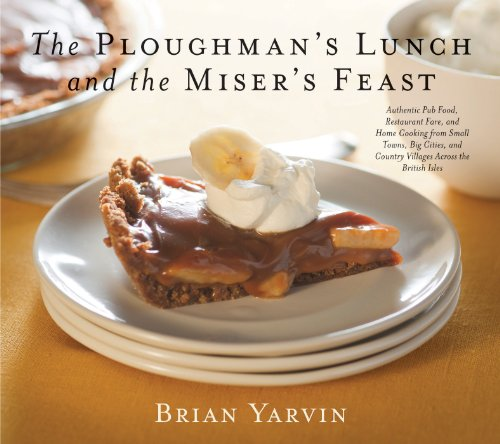Ploughman's Lunch and the Miser's Feast: Authentic Pub Food, Restaurant Fare, and Home Cooking from Small Towns, Big Cities, and Country Villages Across the British Isles (Non)
