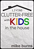 Living Clutter-Free with Kids in the House