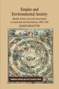 Empire and Environmental Anxiety: Health, Science, Art and Conservation in South Asia and Australasia, 1800-1920 (Cambridge Imperial and Post-Colonial Studies Series)
