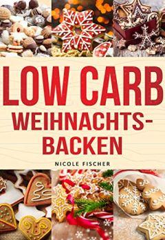Cover von Low Carb Weihnachtsbacken: Einfache Backrezepte, die ganz sicher gelingen