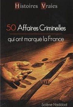 Télécharger 50 AFFAIRES CRIMINELLES QUI ONT MARQUE FRANCE PDF Livre Solène Haddad
