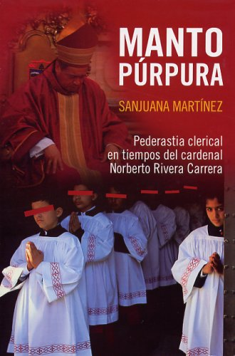 Manto Purpura: Pederastia Clerical En Teimpos del Cardenal Norberto Rivera Carrera