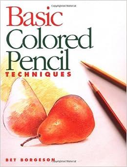 Basic Colored Pencil Techniques (Basic Techniques): Bet ...