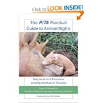 The PETA Practical Guide to Animal Rights: Simple Acts of Kindness to Help Animals in Trouble