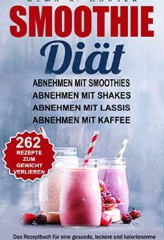 Cover von Abnehmen mit Smoothies, Shakes, Lassis und Kaffeerezepten. 262 kalorienarme Rezepte zum Abnehmen. Die Smoothie Diät mal ganz anders. Einfach mit Mahlzeitenersatz zum Erfolg. Das Rezeptbuch für Faule