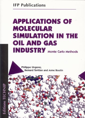 APPLICATIONS OF MOLECULAR SIMULATION IN THE OIL AND GAS INDUSTRY: Monte Carlo Methods (IFP Publications)