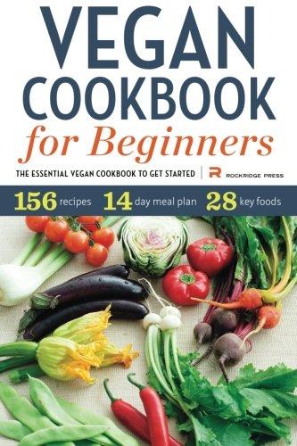 Vegan Cookbook for Beginners: The Essential Vegan Cookbook to Get Started