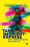 Tanz im Orient-Express: Eine feministische Islamkritik