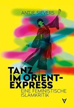 Abdeckung Tanz im Orient-Express: Eine feministische Islamkritik