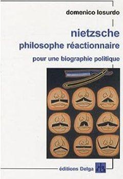 Livres Couvertures de Nietzsche Philosophe Réactionnaire : Pour Une Biographie Politique