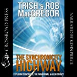 The Synchronicity Highway: Exploring Coincidence, the Paranormal, & Alien Contact   Trish MacGregor,Rob MacGregor