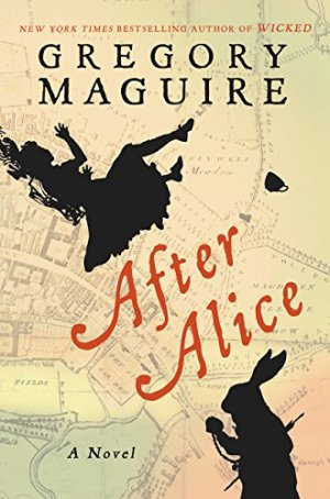 After Alice: A Novel by Gregory Maguire | Featured Book of the Day | wearewordnerds.com