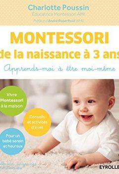 Livres Couvertures de Montessori de la naissance à 3 ans: Apprends-moi à être moi-même.