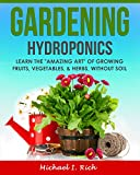 "Gardening: Hydroponics - Learn the ""Amazing Art"" of Growing: Fruits, Vegetables, & Herbs, without Soil. (Gardening Techniques, Sustainable Gardening, Green Living)"