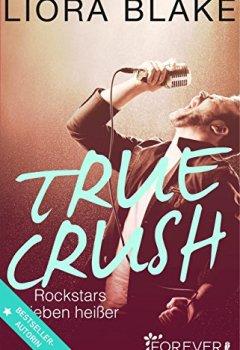Buchdeckel von True Crush: Rockstars lieben heißer (True-Rockstars-Reihe 1)