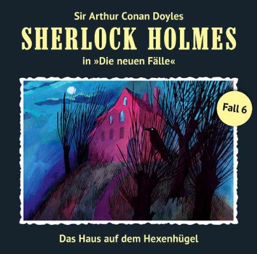 Sherlock Holmes - Neue Fälle (6) Das Haus auf dem Hexenhügel (Romantruhe Audio)