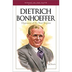 Heroes of the Faith: Dietrich Bonhoeffer