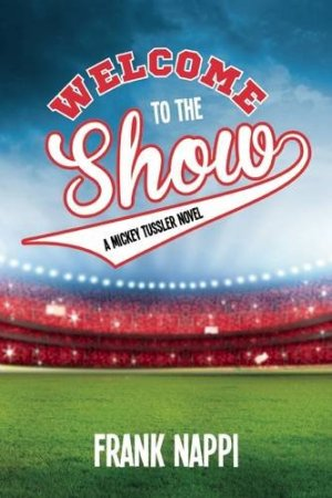 Welcome to the Show: A Mickey Tussler Novel, Book 3 (The Mickey Tussler Series) by Frank Nappi | Featured Book of the Day | wearewordnerds.com