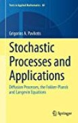 Stochastic Processes and Applications : Diffusion Processes, the Fokker-Planck and Langevin Equations