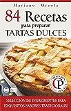 84 RECETAS PARA PREPARAR TARTAS DULCES: Selección de ingredientes para exquisitos sabores tradicionales (Colección Cocina Práctica nº 38) (Spanish Edition)