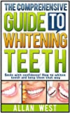 The Comprehensive Guide To Whitening Teeth: Smile with confidence! How to whiten teeth safely and keep them that way (Tooth Whitening, How To Whiten Teeth, ... Teeth Health, Bright Smile, Oral Hygiene)