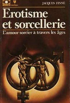Erotisme Et Sorcellerie, L'amour Sorcier ? Travers Les ?ges.