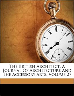 the british architect a journal of architecture and the accessory