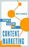 Growth Hacking with Content Marketing: The Platforms and Networks that Increase Website Traffic
