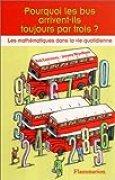 Pourquoi les bus arrivent-ils toujours par trois ? Les mathématiques dans la vie quotidienne