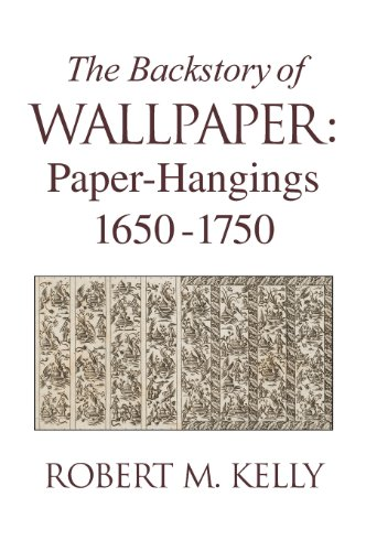 The Backstory of Wallpaper: Paper-Hangings 1650-1750