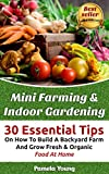 Mini Farming & Indoor Gardening: 30 Essential Tips On How To Build A Backyard Farm And Grow Fresh & Organic Food At Home: (Mini Farming Self-Sufficiency ... farming, How to build a chicken coop,)