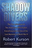Shadow Divers: The True Adventure of Two Americans Who Risked Everything to Solve One of the Last Mysteries of World War II (Alex Awards (Awards))
