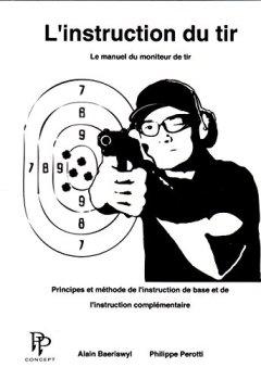 Livres Couvertures de L'instruction du tir: Le manuel du moniteur de tir: Principes et méthodes de l'instruction de base et de l'instruction complémentaire