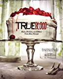 True Blood: Eats, Drinks, and Bites from Bon Temps
