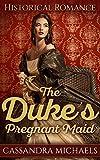 HISTORICAL ROMANCE: Regency Romance: The Duke's Pregnant Maid (Duke Military Secret Baby Romance) (19th Century Victorian Romance Short Stories)