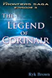 "Ep.#3 - ""The Legend of Corinair"" (The Frontiers Saga)"