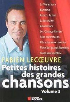 Télécharger Petites Histoires Des Grandes Chansons : Volume 3 PDF Livre Fabien Lecoeuvre