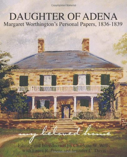 Daughter of Adena: Margaret Worthington's Personal Papers, 1836-1839