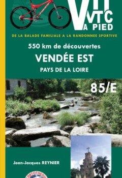 Livres Couvertures de VTT, VTC à pied,Vendée Est Pays de la Loire, de la balade familiale à la randonnée sportive 550 kms de découvertes