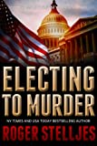 Electing To Murder - Thriller (McRyan Mystery Series)