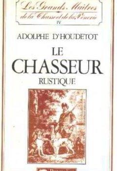 Livres Couvertures de Le chasseur rustique : contenant la theorie des armes, du tir et de la chasse au chien d'arret, en p