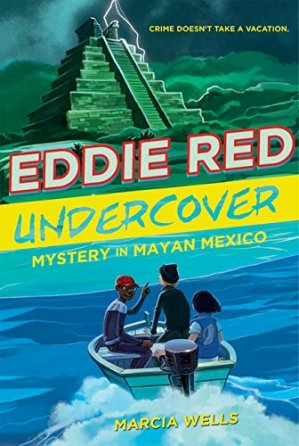 Eddie Red, Undercover: Mystery in Mayan Mexico by Marcia Wells | Featured Book of the Day | wearewordnerds.com